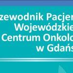 Poradnik pacjenta Wojewódzkiego Centrum Onkologii w Gdańsku wydany po raz drugi