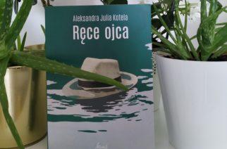 """""""Ręce ojca"""", Aleksandra Julia Kotela – Przeczytane #1"""